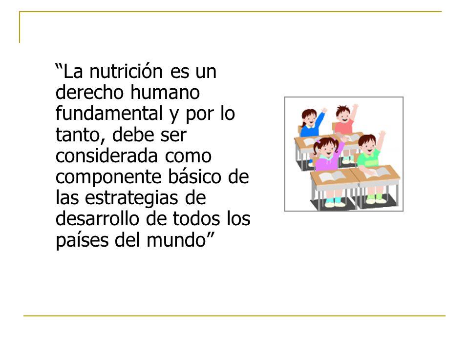 La nutrición es un derecho humano fundamental y por lo tanto, debe ser considerada como componente básico de las estrategias de desarrollo de todos lo