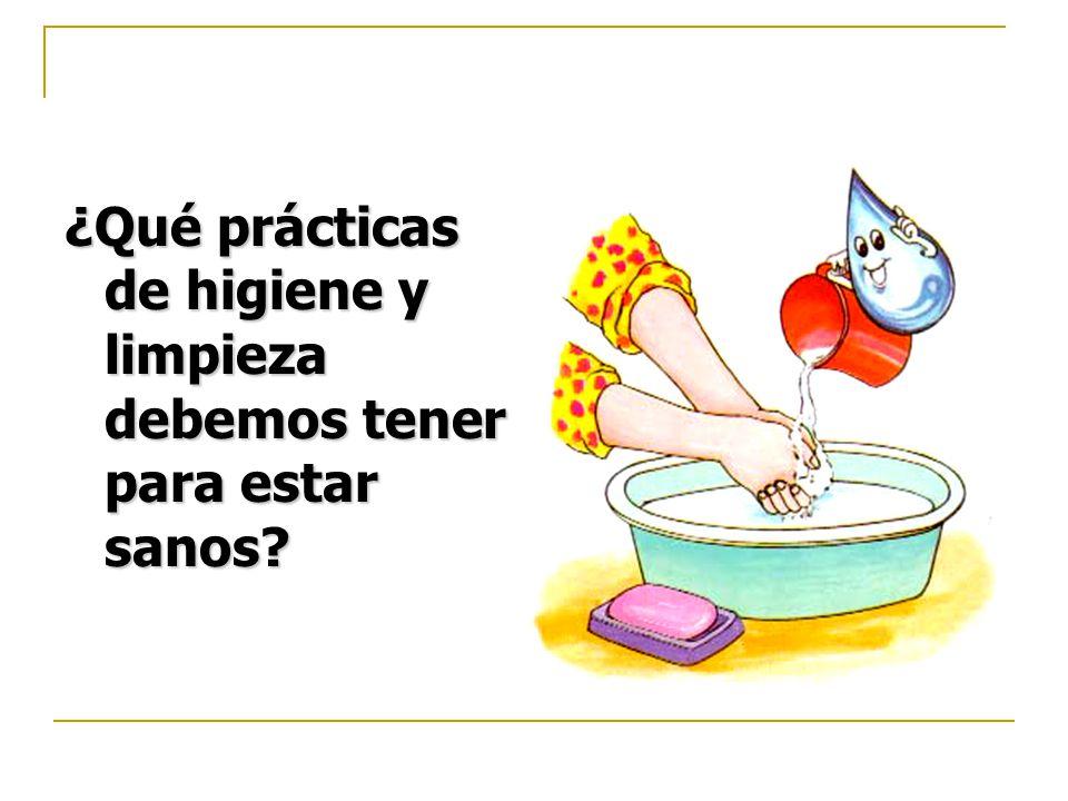 ¿Qué prácticas de higiene y limpieza debemos tener para estar sanos?