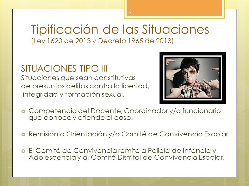 Tipificación de las Situaciones (Ley 1620 de 2013 y Decreto 1965 de 2013) 5 SITUACIONES TIPO III Situaciones que sean constitutivas de presuntos delit