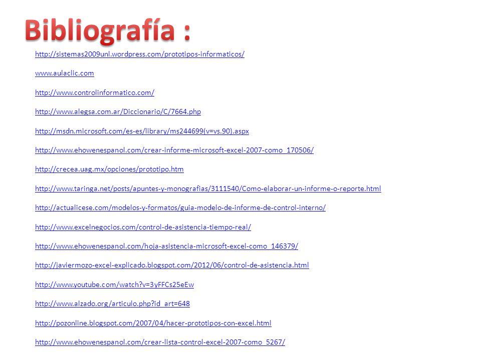 http://sistemas2009unl.wordpress.com/prototipos-informaticos/ www.aulaclic.com http://www.controlinformatico.com/ http://www.alegsa.com.ar/Diccionario