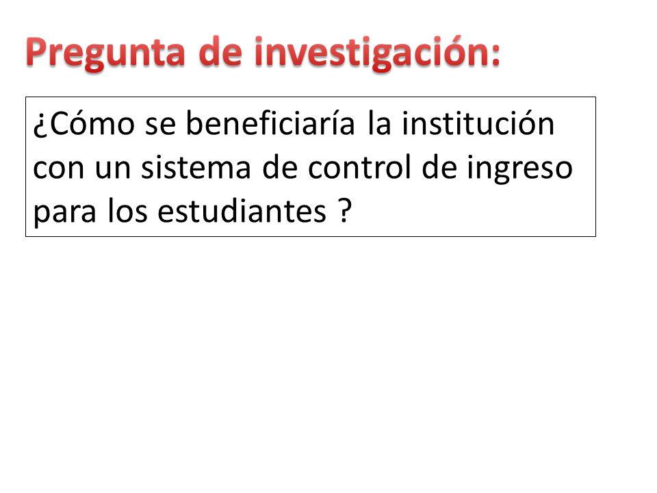 ¿Cómo se beneficiaría la institución con un sistema de control de ingreso para los estudiantes ?