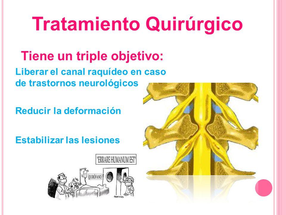 Tiene un triple objetivo: Liberar el canal raquídeo en caso de trastornos neurológicos Reducir la deformación Estabilizar las lesiones Tratamiento Qui
