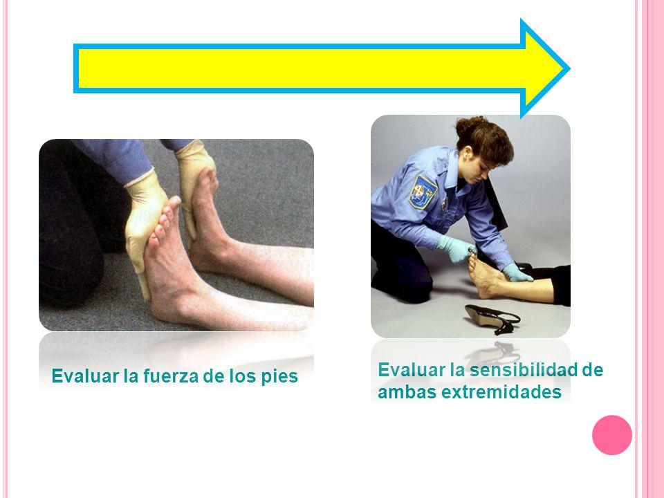 Evaluar la fuerza de los pies Evaluar la sensibilidad de ambas extremidades
