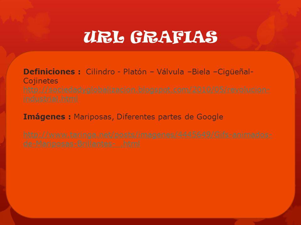 URL GRAFIAS http://sociedadyglobalizacion.blogspot.com /2010/05/revolucion-industrial.html http://www.taringa.net/posts/imagenes/44 45649/Gifs-animado