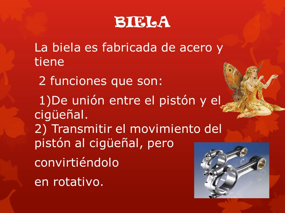 BIELA La biela es fabricada de acero y tiene 2 funciones que son: 1)De unión entre el pistón y el cigüeñal. 2) Transmitir el movimiento del pistón al