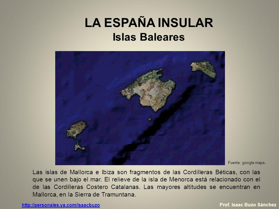 LA ESPAÑA INSULAR Islas Baleares Las islas de Mallorca e Ibiza son fragmentos de las Cordilleras Béticas, con las que se unen bajo el mar. El relieve