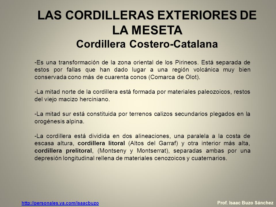 LAS CORDILLERAS EXTERIORES DE LA MESETA Cordillera Costero-Catalana -Es una transformación de la zona oriental de los Pirineos. Está separada de estos
