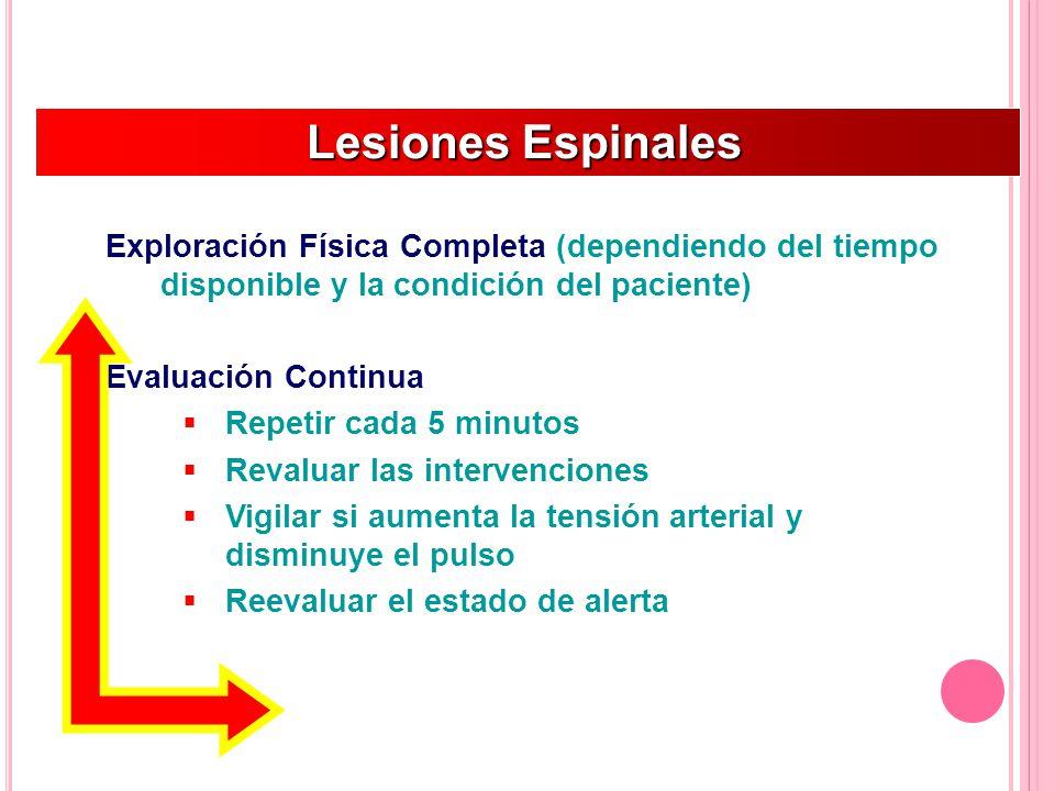 Lesiones Espinales Lesiones Espinales Exploración Física Completa (dependiendo del tiempo disponible y la condición del paciente) Evaluación Continua