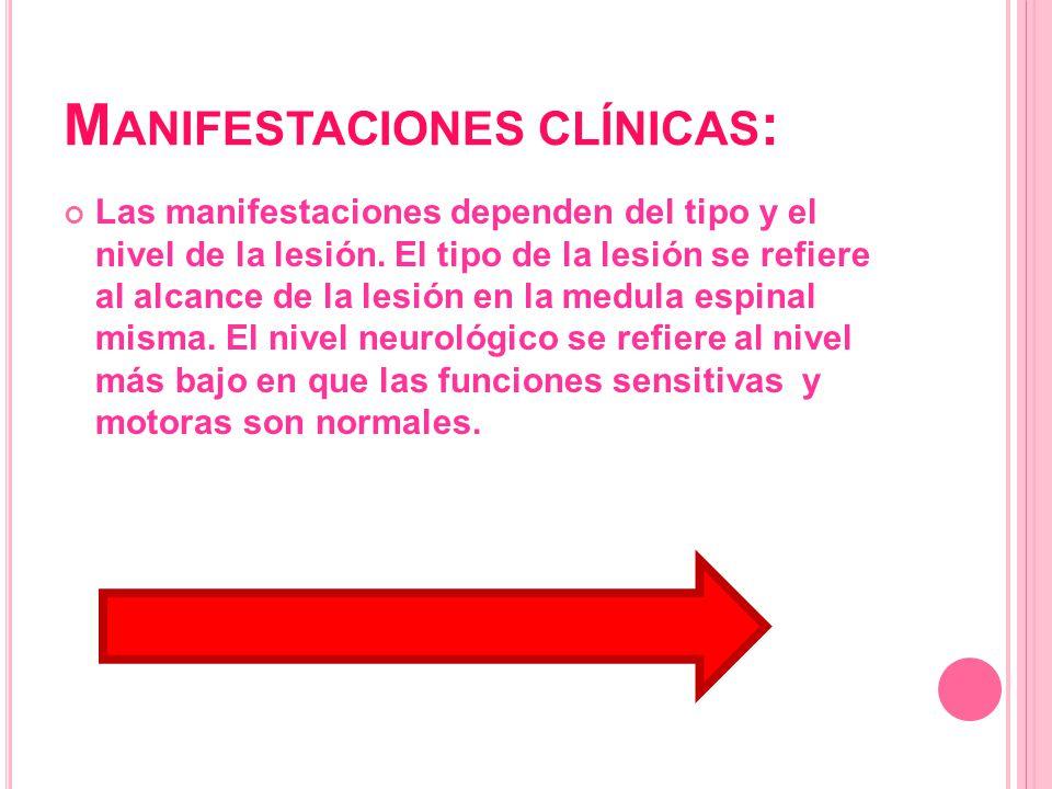 M ANIFESTACIONES CLÍNICAS : Las manifestaciones dependen del tipo y el nivel de la lesión. El tipo de la lesión se refiere al alcance de la lesión en