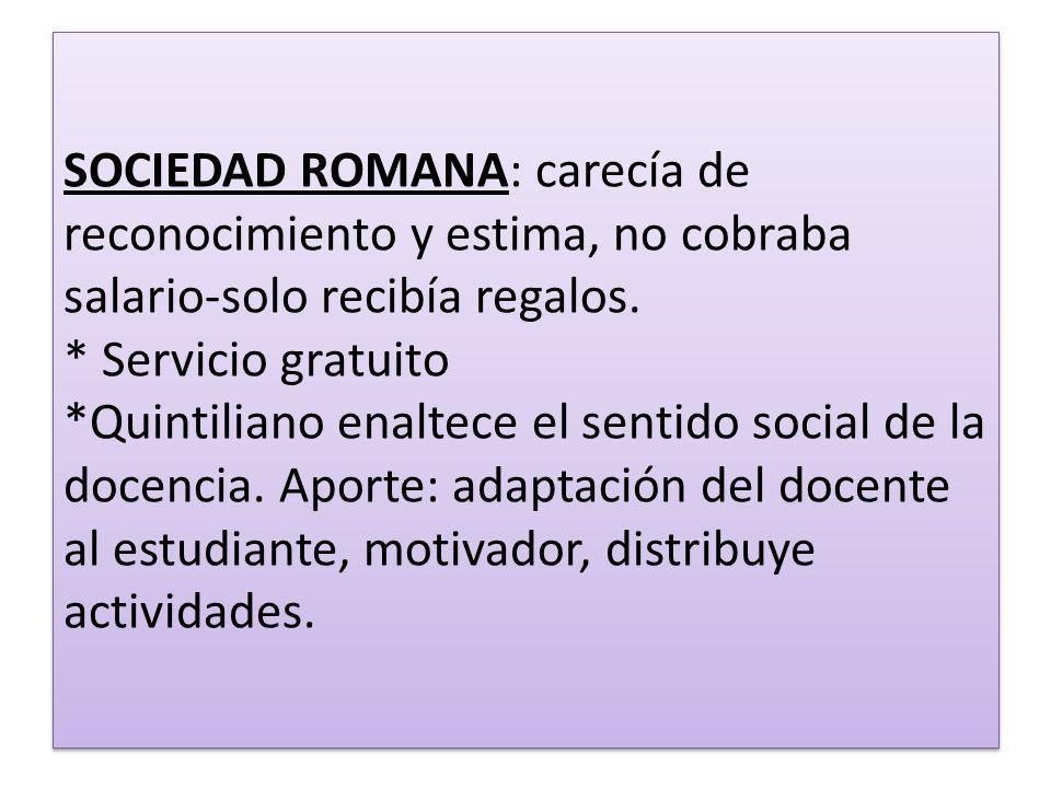 SOCIEDAD ROMANA: carecía de reconocimiento y estima, no cobraba salario-solo recibía regalos. * Servicio gratuito *Quintiliano enaltece el sentido soc