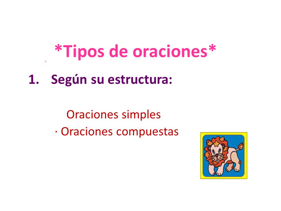 *Tipos de oraciones* · 1.Según su estructura: Oraciones simples · Oraciones compuestas