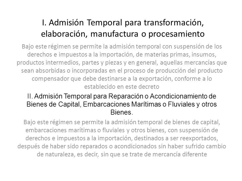 I. Admisión Temporal para transformación, elaboración, manufactura o procesamiento Bajo este régimen se permite la admisión temporal con suspensión de