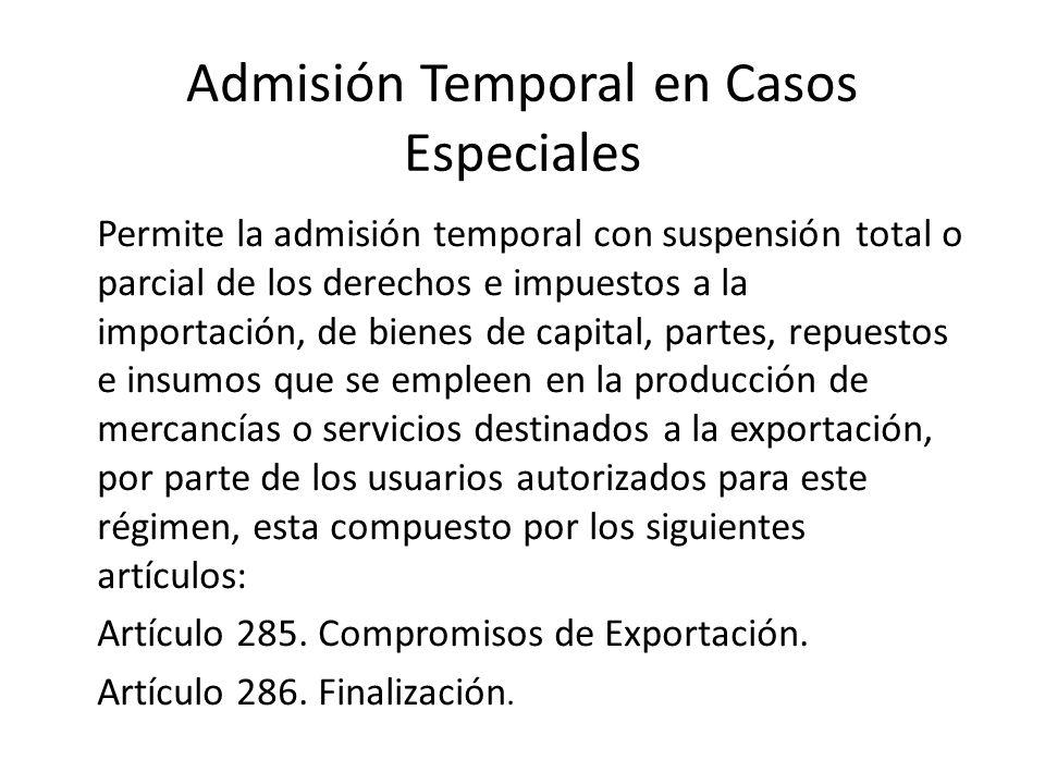 Admisión Temporal en Casos Especiales Permite la admisión temporal con suspensión total o parcial de los derechos e impuestos a la importación, de bie