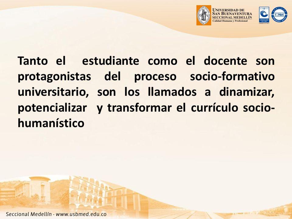 Tanto el estudiante como el docente son protagonistas del proceso socio-formativo universitario, son los llamados a dinamizar, potencializar y transformar el currículo socio- humanístico