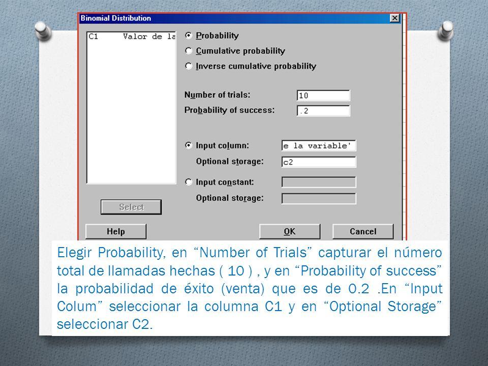 Elegir Probability, en Number of Trials capturar el número total de llamadas hechas ( 10 ), y en Probability of success la probabilidad de éxito (vent