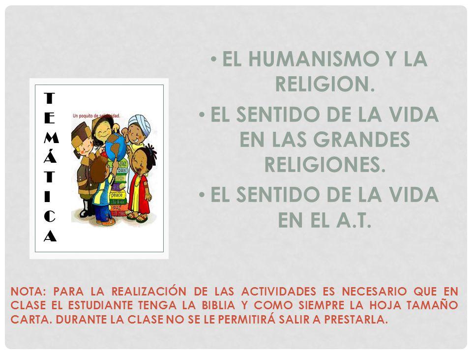 EL HUMANISMO Y LA RELIGION. EL SENTIDO DE LA VIDA EN LAS GRANDES RELIGIONES. EL SENTIDO DE LA VIDA EN EL A.T. TEMÁTICATEMÁTICA NOTA: PARA LA REALIZACI