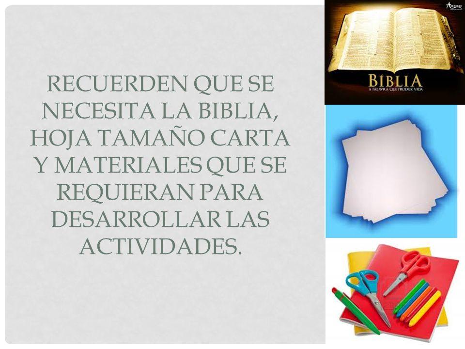 RECUERDEN QUE SE NECESITA LA BIBLIA, HOJA TAMAÑO CARTA Y MATERIALES QUE SE REQUIERAN PARA DESARROLLAR LAS ACTIVIDADES.