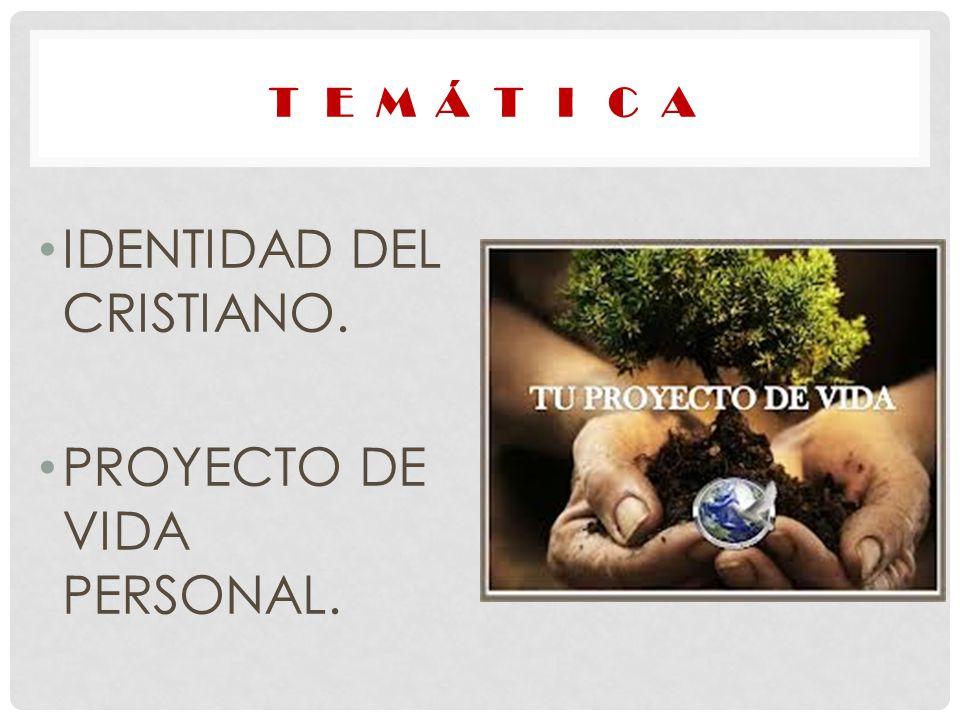 IDENTIDAD DEL CRISTIANO. PROYECTO DE VIDA PERSONAL.