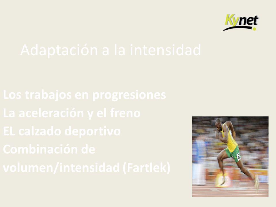 Adaptación a la intensidad Los trabajos en progresiones La aceleración y el freno EL calzado deportivo Combinación de volumen/intensidad (Fartlek)