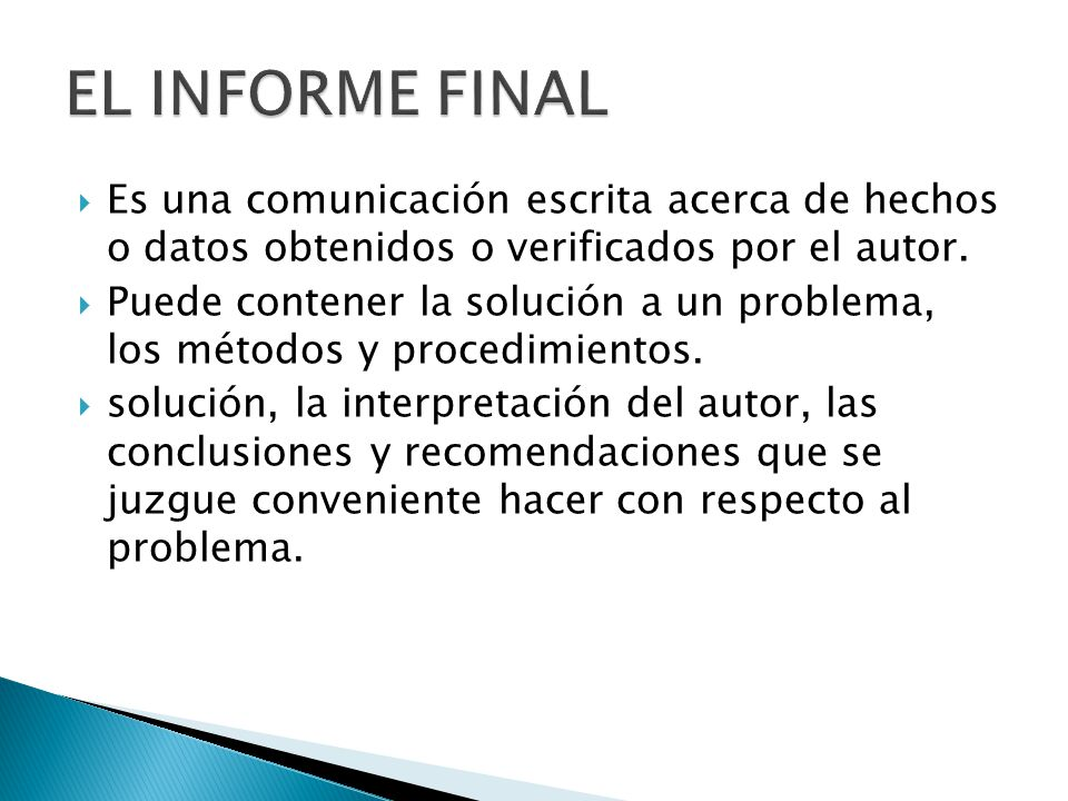 Es una comunicación escrita acerca de hechos o datos obtenidos o verificados por el autor. Puede contener la solución a un problema, los métodos y pro