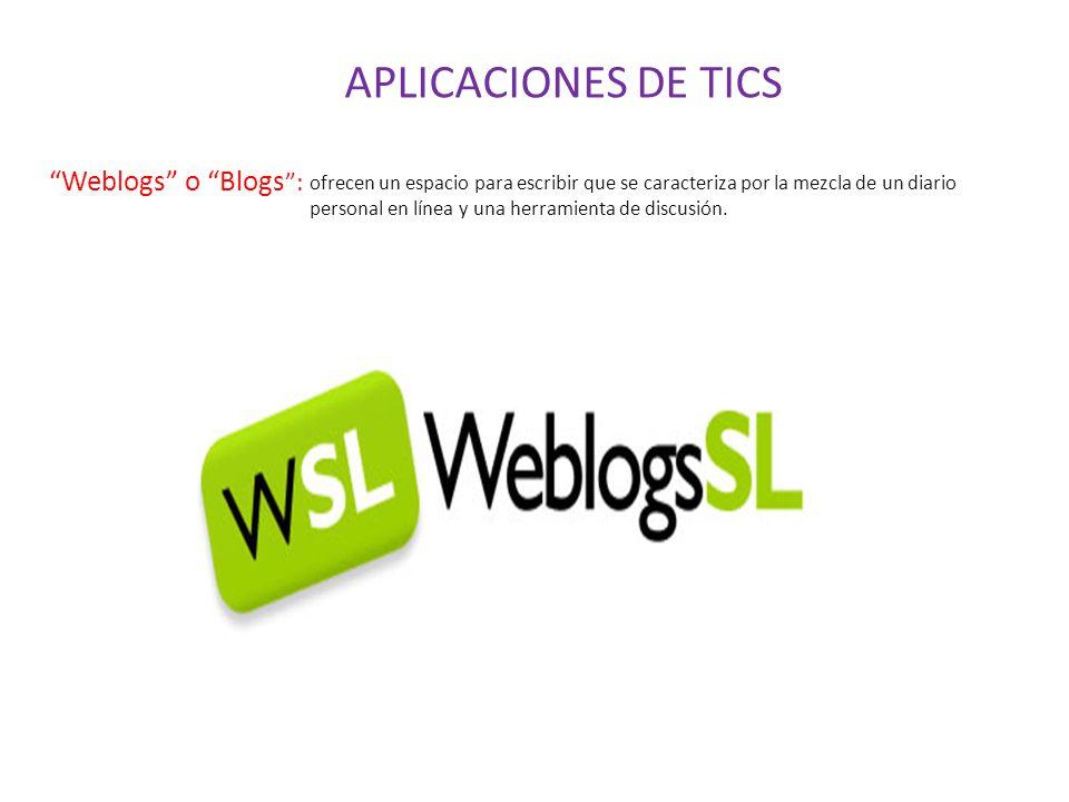 Weblogs o Blogs : ofrecen un espacio para escribir que se caracteriza por la mezcla de un diario personal en línea y una herramienta de discusión.