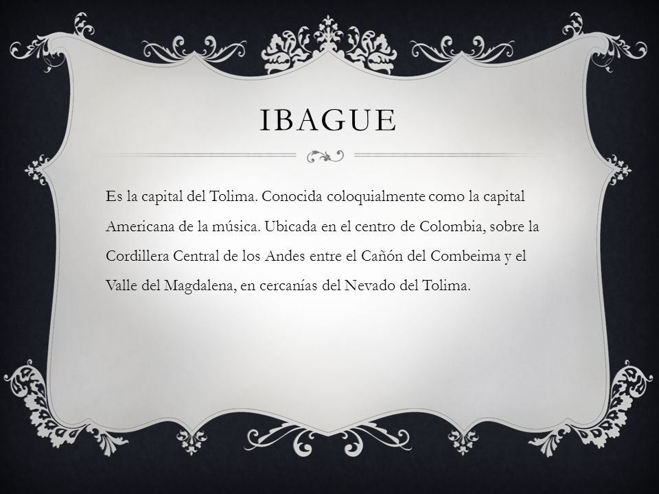 IBAGUE Es la capital del Tolima. Conocida coloquialmente como la capital Americana de la música.