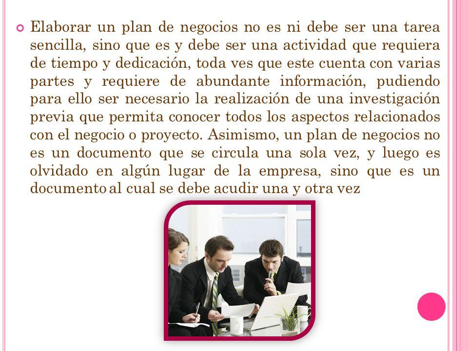 Elaborar un plan de negocios no es ni debe ser una tarea sencilla, sino que es y debe ser una actividad que requiera de tiempo y dedicación, toda ves