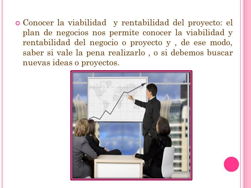Conocer la viabilidad y rentabilidad del proyecto: el plan de negocios nos permite conocer la viabilidad y rentabilidad del negocio o proyecto y, de e
