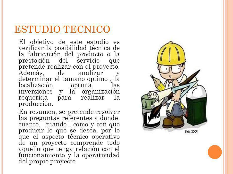ESTUDIO TECNICO El objetivo de este estudio es verificar la posibilidad técnica de la fabricación del producto o la prestación del servicio que preten