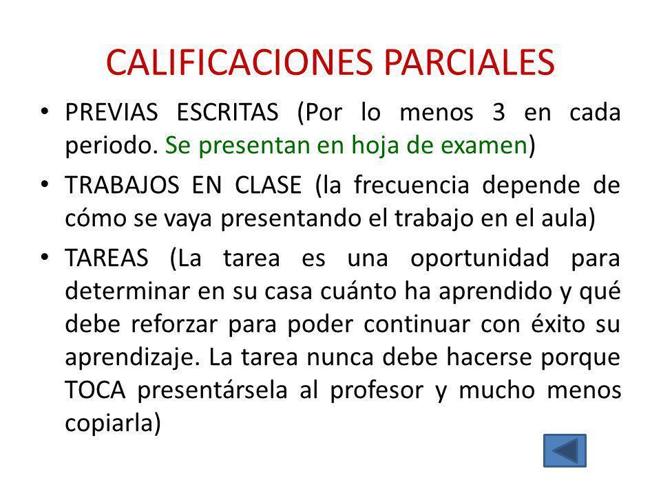 CALIFICACIONES PARCIALES PREVIAS ESCRITAS (Por lo menos 3 en cada periodo. Se presentan en hoja de examen) TRABAJOS EN CLASE (la frecuencia depende de