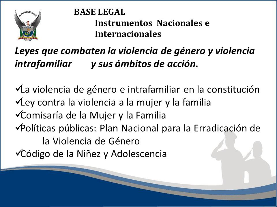 BASE LEGAL Instrumentos Nacionales e Internacionales Leyes que combaten la violencia de género y violencia intrafamiliar y sus ámbitos de acción. La v