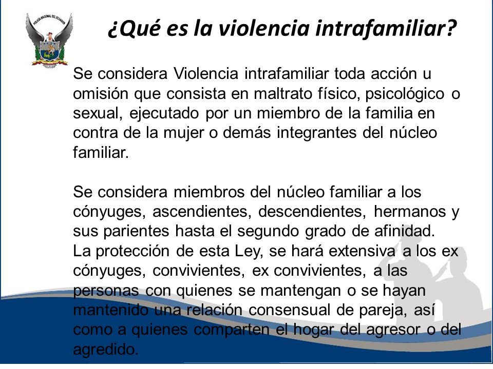 ¿Qué es la violencia intrafamiliar? Se considera Violencia intrafamiliar toda acción u omisión que consista en maltrato físico, psicológico o sexual,