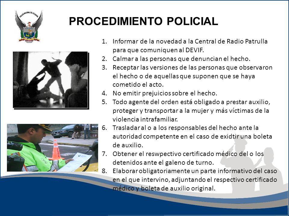 1.Informar de la novedad a la Central de Radio Patrulla para que comuniquen al DEVIF. 2.Calmar a las personas que denuncian el hecho. 3.Receptar las v