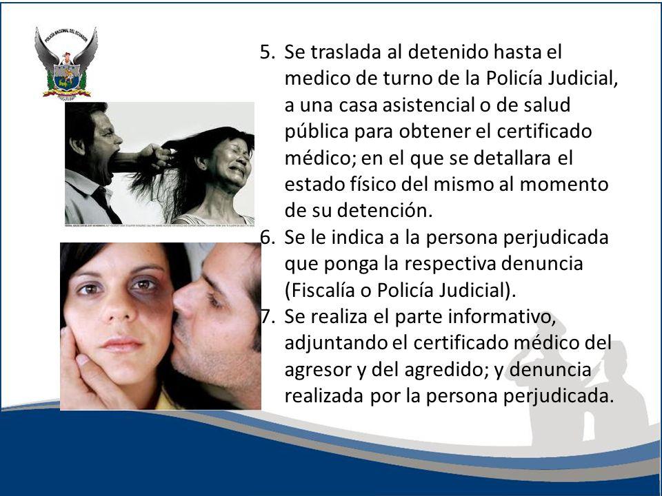 5.Se traslada al detenido hasta el medico de turno de la Policía Judicial, a una casa asistencial o de salud pública para obtener el certificado médico; en el que se detallara el estado físico del mismo al momento de su detención.