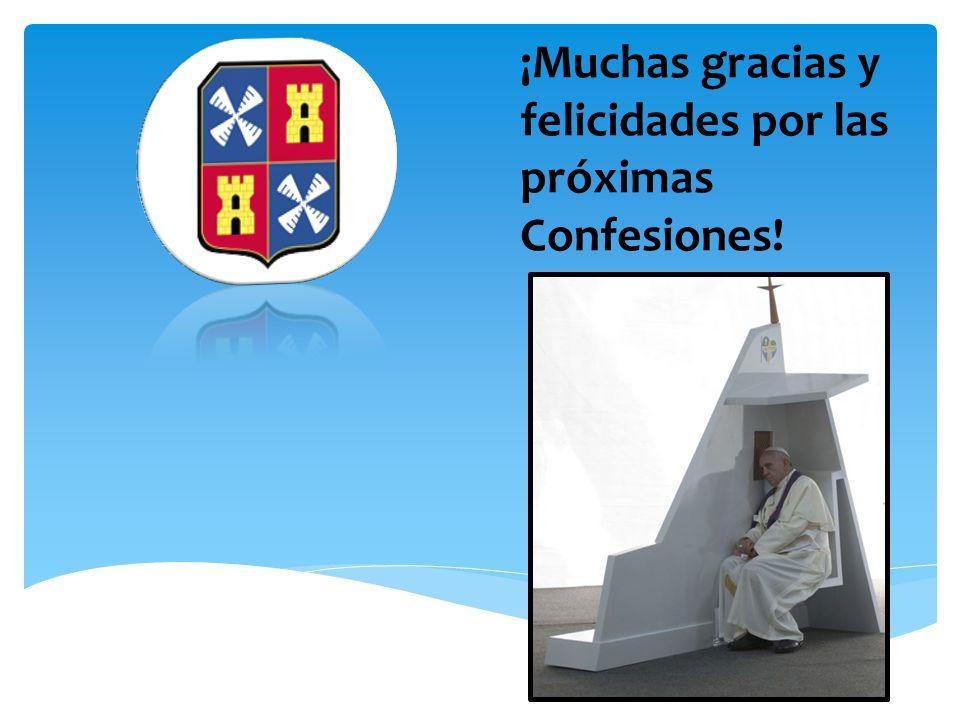 ¡Muchas gracias y felicidades por las próximas Confesiones!