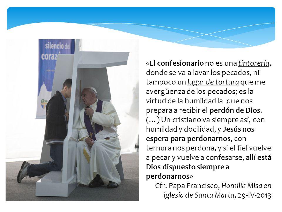 «El confesionario no es una tintorería, donde se va a lavar los pecados, ni tampoco un lugar de tortura que me avergüenza de los pecados; es la virtud