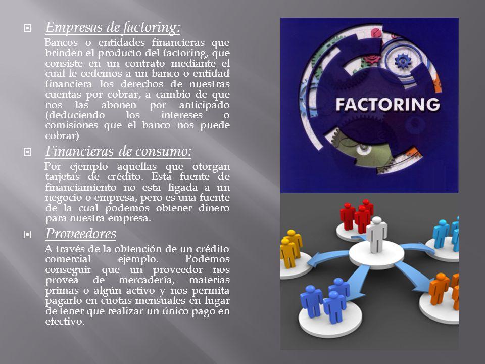 Empresas de factoring: Bancos o entidades financieras que brinden el producto del factoring, que consiste en un contrato mediante el cual le cedemos a