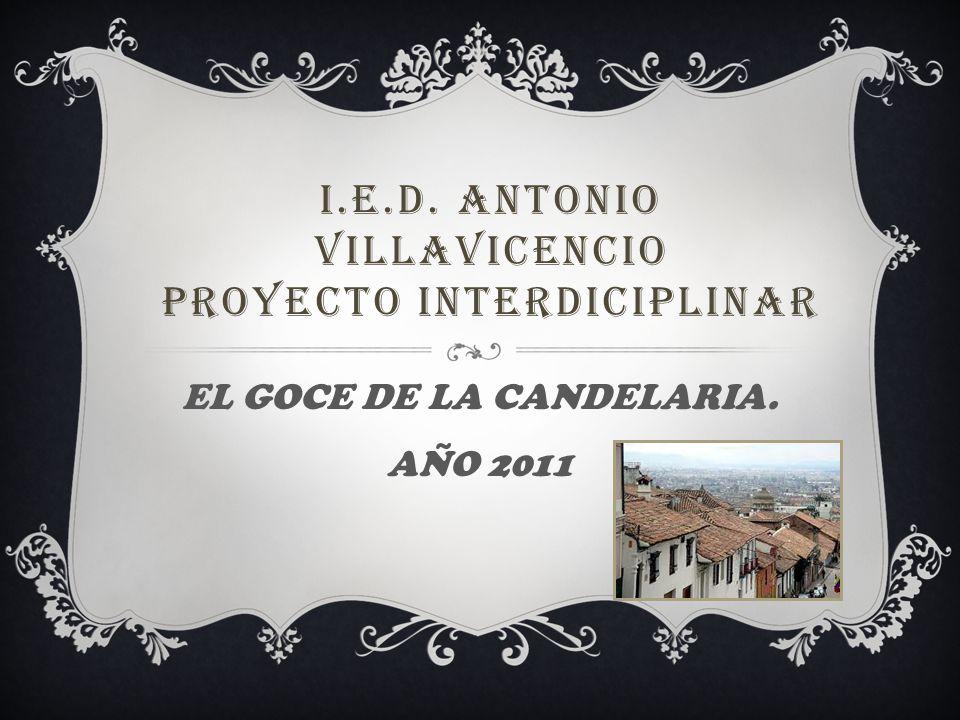 I.E.D. ANTONIO VILLAVICENCIO PROYECTO INTERDICIPLINAR EL GOCE DE LA CANDELARIA. AÑO 2011