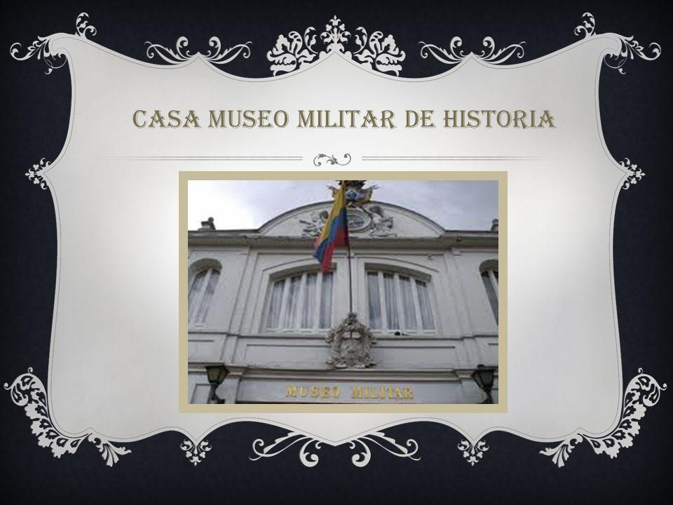 CASA MUSEO MILITAR DE HISTORIA