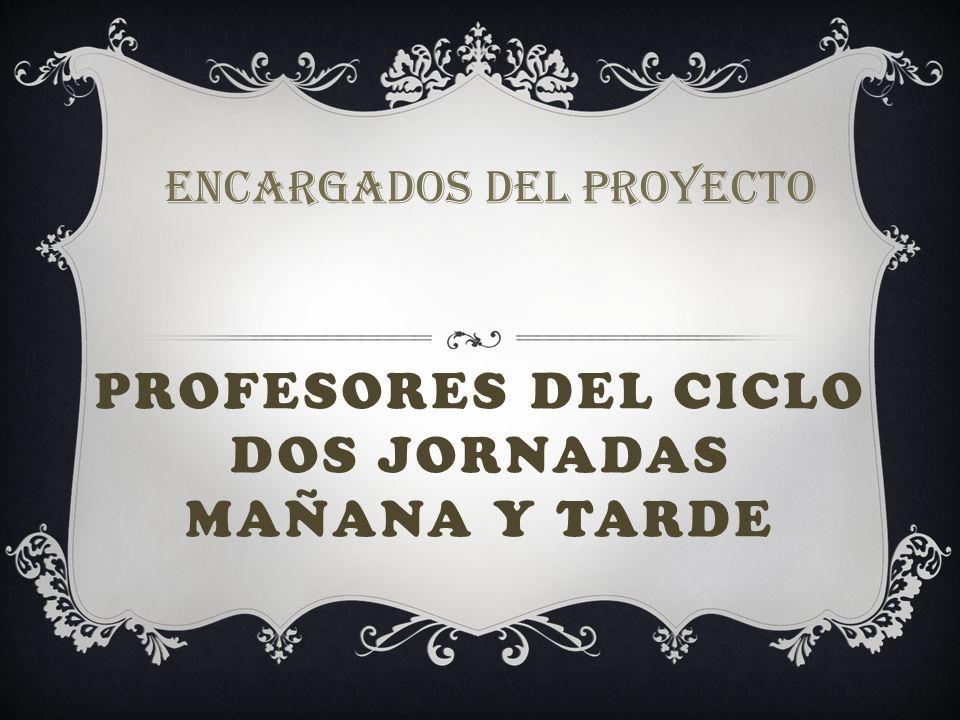 PROFESORES DEL CICLO DOS JORNADAS MAÑANA Y TARDE ENCARGADOS DEL PROYECTO