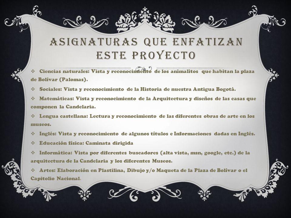 ASIGNATURAS QUE ENFATIZAN ESTE PROYECTO Ciencias naturales: Vista y reconocimiento de los animalitos que habitan la plaza de Bolívar (Palomas).