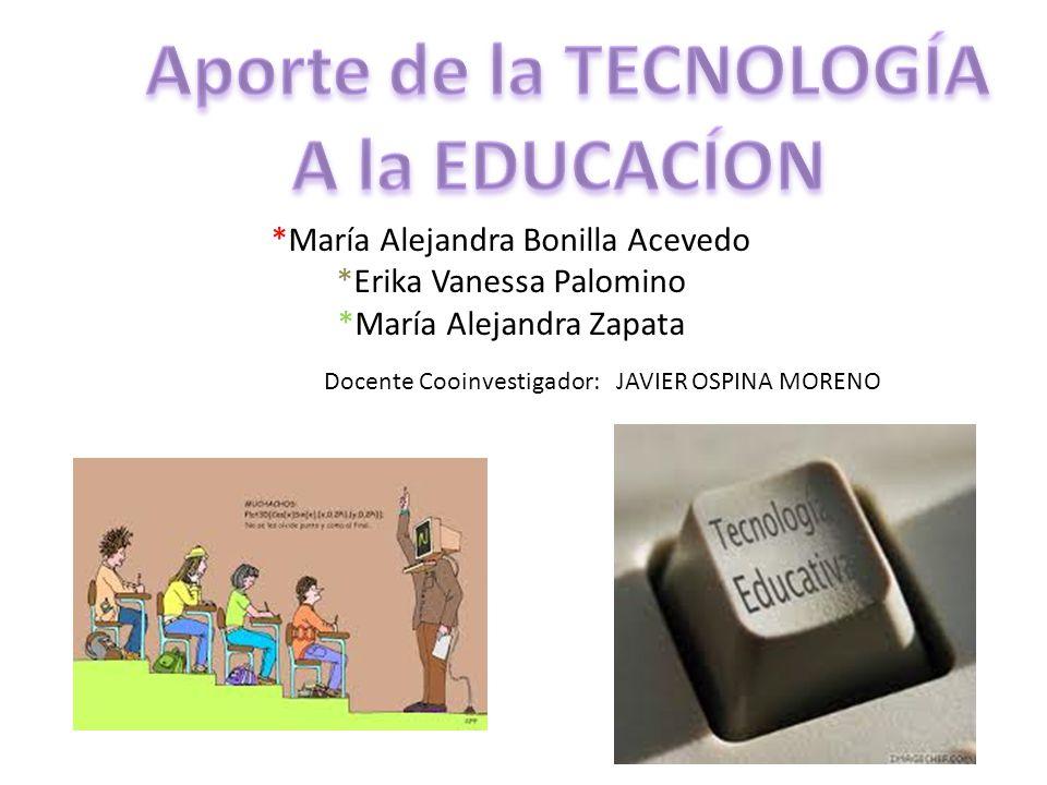*María Alejandra Bonilla Acevedo *Erika Vanessa Palomino *María Alejandra Zapata Docente Cooinvestigador: JAVIER OSPINA MORENO