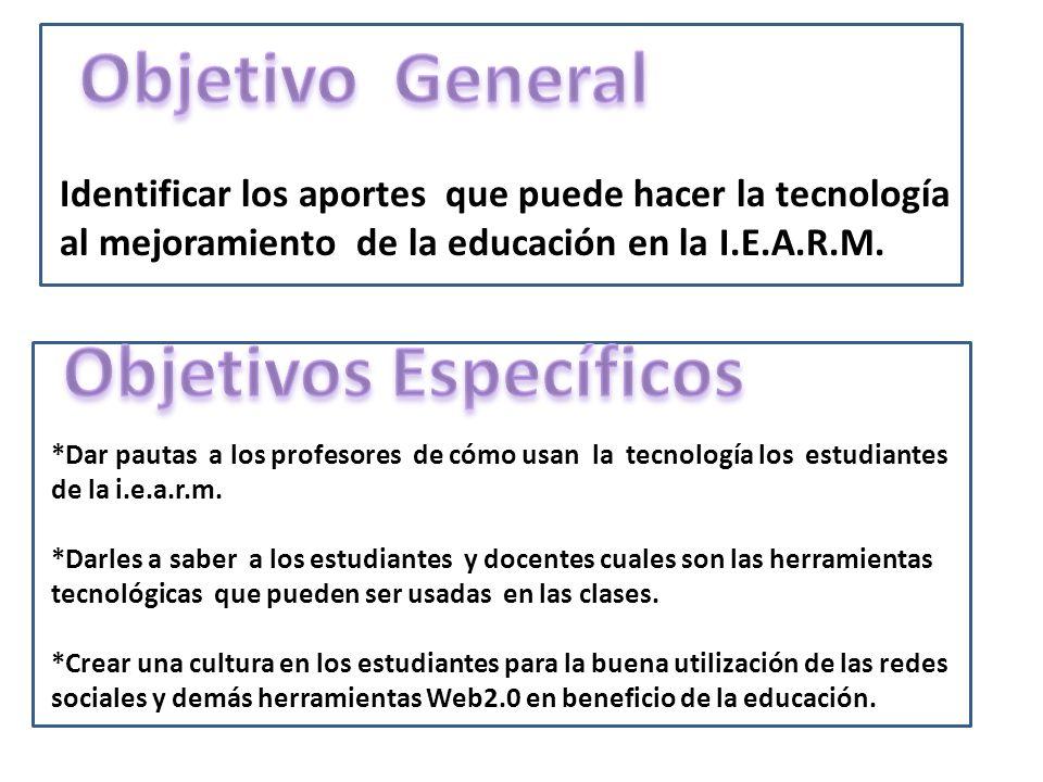 Identificar los aportes que puede hacer la tecnología al mejoramiento de la educación en la I.E.A.R.M.