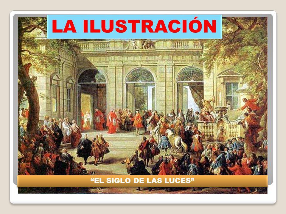 LA ILUSTRACIÓN EL SIGLO DE LAS LUCES