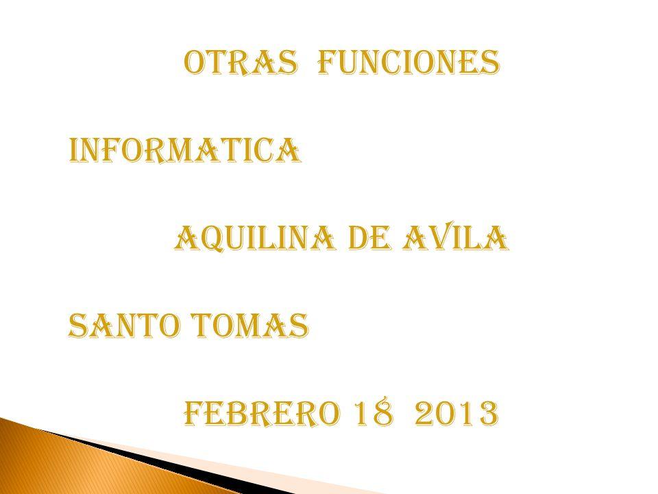 OTRAS FUNCIONES INFORMATICA AQUILINA DE AVILA Santo tomas FEBRERO 18 2013