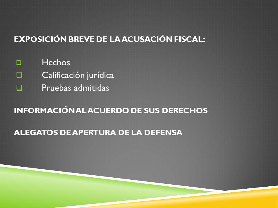 EXPOSICIÓN BREVE DE LA ACUSACIÓN FISCAL: Hechos Calificación jurídica Pruebas admitidas INFORMACIÓN AL ACUERDO DE SUS DERECHOS ALEGATOS DE APERTURA DE