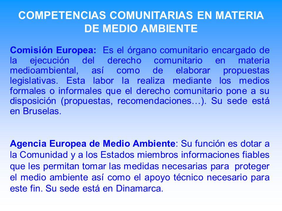 Comisión Europea: Es el órgano comunitario encargado de la ejecución del derecho comunitario en materia medioambiental, así como de elaborar propuestas legislativas.