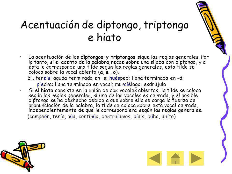 Acentuación de diptongo, triptongo e hiato La acentuación de los diptongos y triptongos sigue las reglas generales.