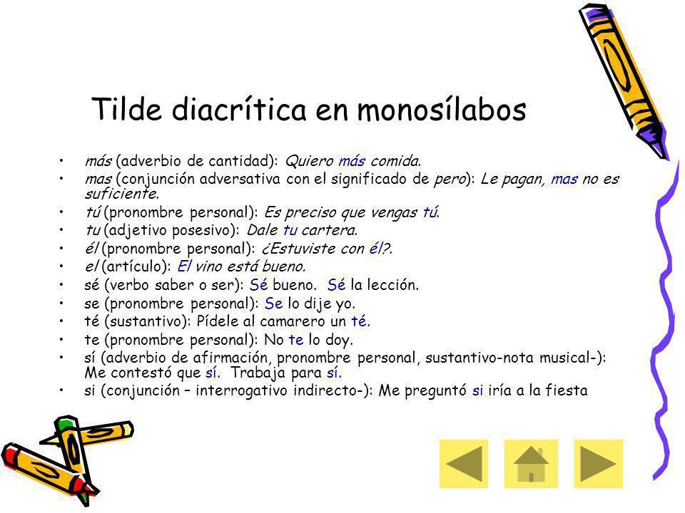 Tilde diacrítica en monosílabos más (adverbio de cantidad): Quiero más comida.