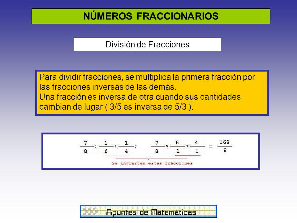 NÚMEROS FRACCIONARIOS División de Fracciones Para dividir fracciones, se multiplica la primera fracción por las fracciones inversas de las demás. Una